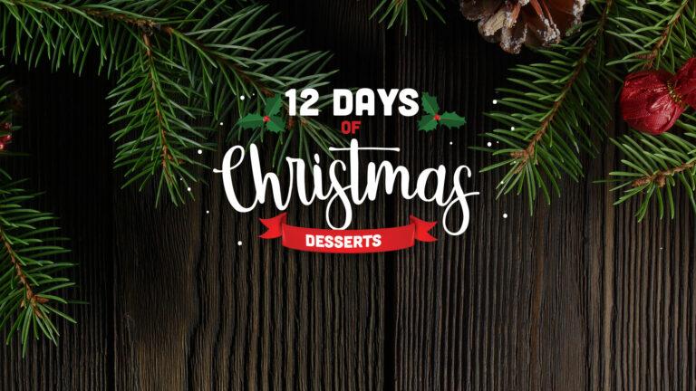 12 Days Of Christmas Desserts
